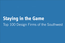 Staying in the Game - Top 100 Design Firms of the Southwest
