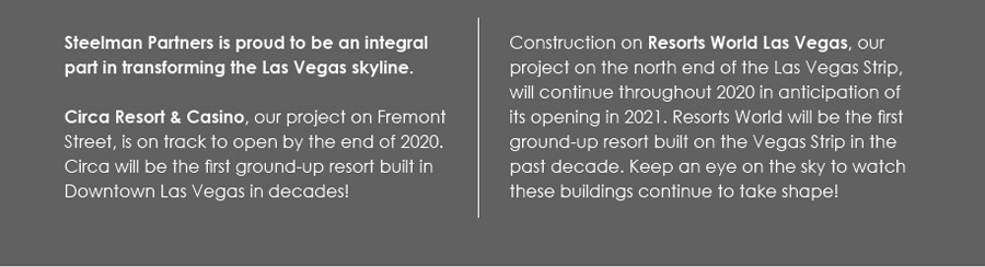 Steelman Partners is proud to be an integral part of transforming the Las Vegas skyline.