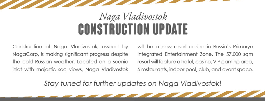 Naga Vladivostok -- Construction Update -- Construction of Naga Vladivostok, owned by NagaCorp, is making significant progress despite the cold Russian weather. Located on a scenic inlet with majestic sea views, Naga Vladivostok will be a new resort casino in Russia's Primorye Integrated Entertainment Zone. The 57,000 sqm resort will feature a hotel, casino, VIP gaming area, 5 restaurants, indoor pool, club, and event space.